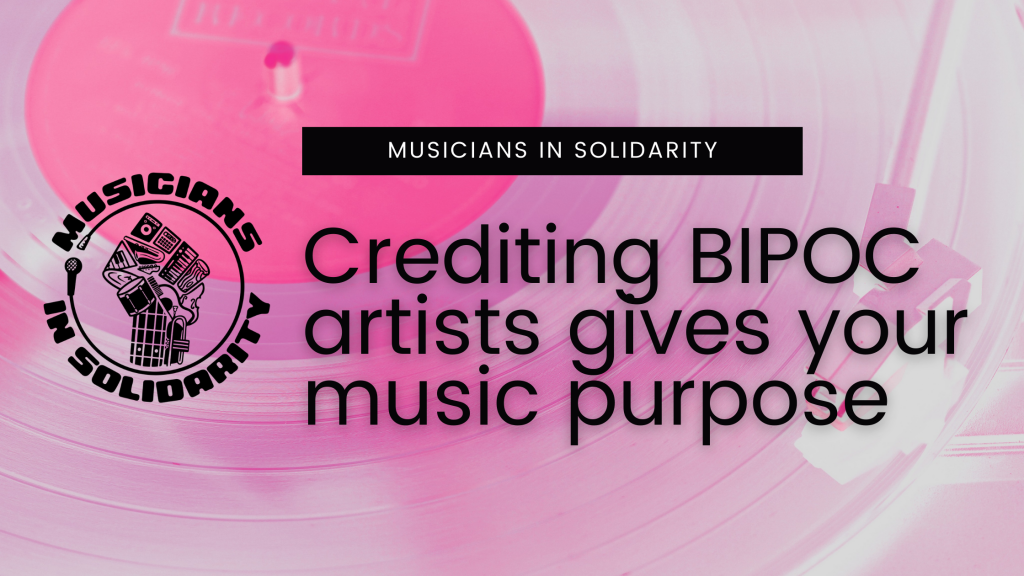 Musicians in Solidarity: Crediting BIPOC artists gives your music purpose